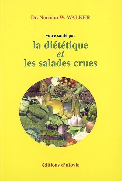 La diététique et les salades crues selon Norman Walker